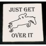 Just Get Over It Ceramic Trivet