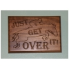 Just Get Over It Genuine Walnut Sign